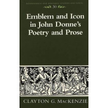Emblem and Icon in John Donne's Poetry and Prose by Clayton G. MacKenzie, 9780820452920