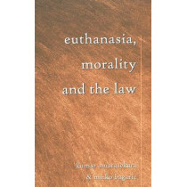 Euthanasia, Morality and the Law by Kumar Amarasekara, 9780820456676