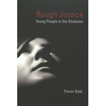 Rough Justice: Young People in the Shadows by Trevor Gale, 9780820468020
