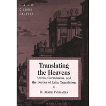 Translating the Heavens: Aratus, Germanicus, and the Poetics of Latin Translation by D.Mark Possanza, 9780820469393