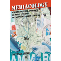 Mediacology: A Multicultural Approach to Media Literacy in the Twenty-first Century by Antonio Lopez, 9780820497075