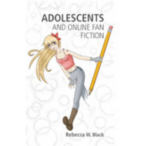 Adolescents and Online Fan Fiction by Rebecca W. Black, 9780820497389