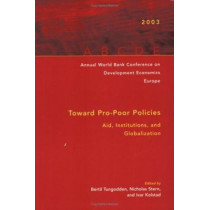 Annual World Bank Conference on Development Economics, Europe 2003: Toward Pro-Poor Policies-Aid, Institutions, and Globalization by Nicholas Stern, 9780821353882