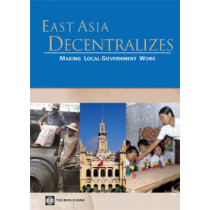 East Asia Decentralizes: Making Local Government Work, 9780821360590