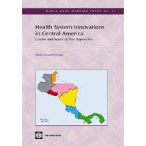 Health System Innovations in Central America: Lessons and Impact of New Approaches by Gerard M.La Forgia, 9780821362785