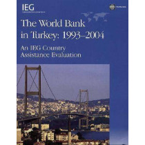 The World Bank in Turkey, 1993-2004: An IEG Country Assistance Evaluation by Basil G. Kavalsky, 9780821365731