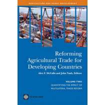 Reforming Agricultural Trade for Developing Countries: Quantifying the Impact of Multilateral Trade Reform by Alex F. McCalla, 9780821367162