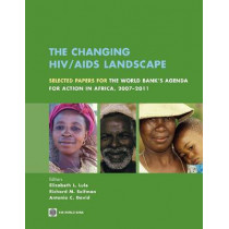 The Changing HIV/AIDS Landscape: Selected Papers for The World Bank's Agenda for Action in Africa, 2007-2011 by Elizabeth Laura Lule, 9780821376515