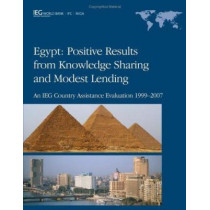 Egypt - Positive Results from Knowledge Sharing and Modest Lending: An IEG Country Assistance Evaluation 1999-2007, 9780821379585