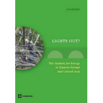 Lights Out?: The Outlook for Energy in Eastern Europe and Central Asia, 9780821382967
