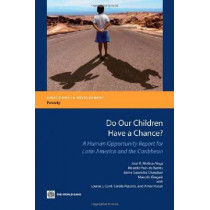 Do Our Children Have a Chance?: A Human Opportunity Report for Latin America and the Caribbean by Jose R. Molinas Vega, 9780821386996
