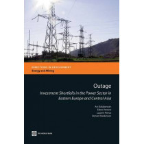Outage: Investment shortfalls in the power sector in Eastern Europe and Central Asia by Ani Balabanyan, 9780821387382