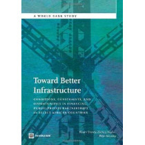 Toward Better Infrastructure: Conditions, Constraints, and Opportunities in Financing Public-Private Partnerships in Select African Countries by Riham Shendy, 9780821387818