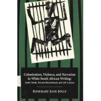Colonization Violence & Narration: In White South African Writing by Rosemary Jane Jolly, 9780821411315