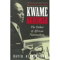 Kwame Nkrumah: The Father of African Nationalism by Professor David Birmingham, 9780821412428
