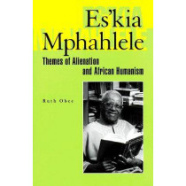 Es'kia Mphahlele: Themes of Alienation and African Humanism by Ruth Obee, 9780821412480