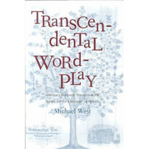 Transcendental Wordplay: America's Romantic Punsters and the Search for the Language of Nature by Michael West, 9780821413241