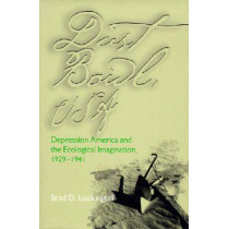 Dust Bowl, USA: Depression America and the Ecological Imagination, 1929 1941 by Brad D. Lookingbill, 9780821413753