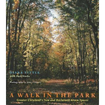 A Walk in the Park: Greater Cleveland's New and Reclaimed Green Spaces by Diana Tittle, 9780821414064