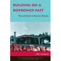 Building on a Borrowed Past: Place and Identity in Pipestone, Minnesota by Sally J. Southwick, 9780821416181