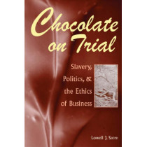 Chocolate on Trial: Slavery, Politics, and the Ethics of Business by Lowell J. Satre, 9780821416266