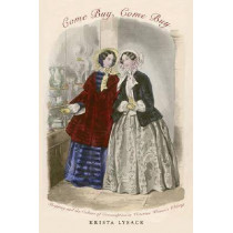 Come Buy, Come Buy: Shopping and the Culture of Consumption in Victorian Women's Writing by Krista Lysack, 9780821418116