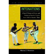 Intonations: A Social History of Music and Nation in Luanda, Angola, from 1945 to Recent Times by Marissa Jean Moorman, 9780821418246