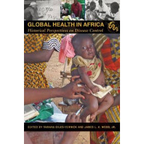 Global Health in Africa: Historical Perspectives on Disease Control by Tamara Giles-Vernick, 9780821420683
