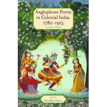 Anglophone Poetry in Colonial India, 1780-1913: A Critical Anthology by Mary Ellis Gibson, 9780821420782