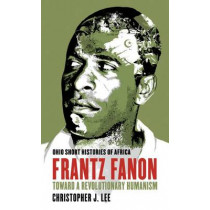 Frantz Fanon: Toward a Revolutionary Humanism by Christopher J. Lee, 9780821421741