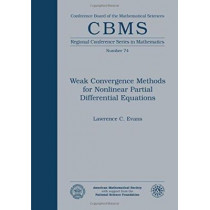 Weak Convergence Methods For Nonlinear Partial Differential Equations by Lawrence C. Evans, 9780821807248
