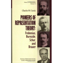 Pioneers of Representation Theory: Frobenius, Burnside, Schur and Brauer by Charles W. Curtis, 9780821826775