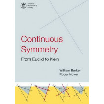 Continuous Symmetry: from Euclid to Klein: from Euclid to Klein by William Barker, 9780821839003