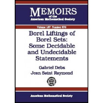 Borel Liftings of Borel Sets - Some Decidable and Undecidable Statements by Gabriel Debs, 9780821839713