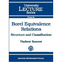 Borel Equivalence Relations: Structure and Classification by Vladimir Kanovei, 9780821844533