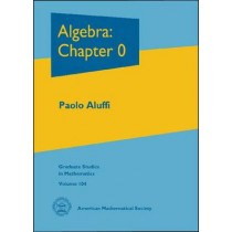 Algebra: Chapter 0 by Paolo Aluffi, 9780821847817