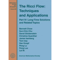 The Ricci Flow: Techniques and Applications: Part IV: Long-Time Solutions and Related Topics by Bennett Chow, 9780821849910