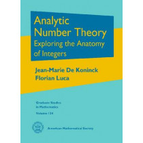 Analytic Number Theory: Exploring the Anatomy of Integers by Jean-Marie De Koninck, 9780821875773