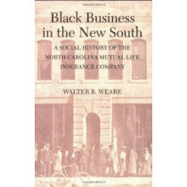 Black Business in the New South: A Social History of the NC Mutual Life Insurance Company by Walter B. Weare, 9780822313380