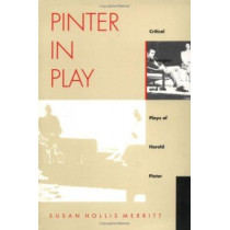 Pinter In Play: Critical Strategies and the Plays of Harold Pinter by Susan Hollis Merritt, 9780822316749