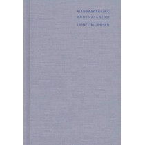 Manufacturing Confucianism: Chinese Traditions and Universal Civilization by Lionel M. Jensen, 9780822320340