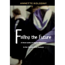 Failing the Future: A Dean Looks at Higher Education in the Twenty-first Century by Annette Kolodny, 9780822321866