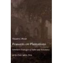 Peasants on Plantations: Subaltern Strategies of Labor and Resistance in the Pisco Valley, Peru by Vincent C. Peloso, 9780822322290
