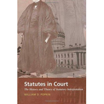 Statutes in Court: The History and Theory of Statutory Interpretation by William D. Popkin, 9780822323280