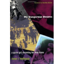 My Dangerous Desires: A Queer Girl Dreaming Her Way Home by Amber L. Hollibaugh, 9780822326199