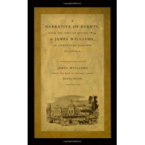 A Narrative of Events, since the First of August, 1834, by James Williams, an Apprenticed Labourer in Jamaica by James Williams, 9780822326588