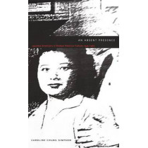 An Absent Presence: Japanese Americans in Postwar American Culture, 1945-1960 by Caroline Chung Simpson, 9780822327462