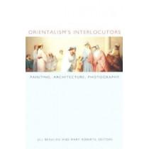 Orientalism's Interlocutors: Painting, Architecture, Photography by Jill Beaulieu, 9780822328742