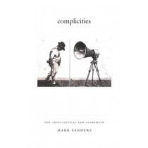 Complicities: The Intellectual and Apartheid by Mark Sanders, 9780822329985