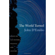 The World Turned: Essays on Gay History, Politics, and Culture by John D'Emilio, 9780822330233